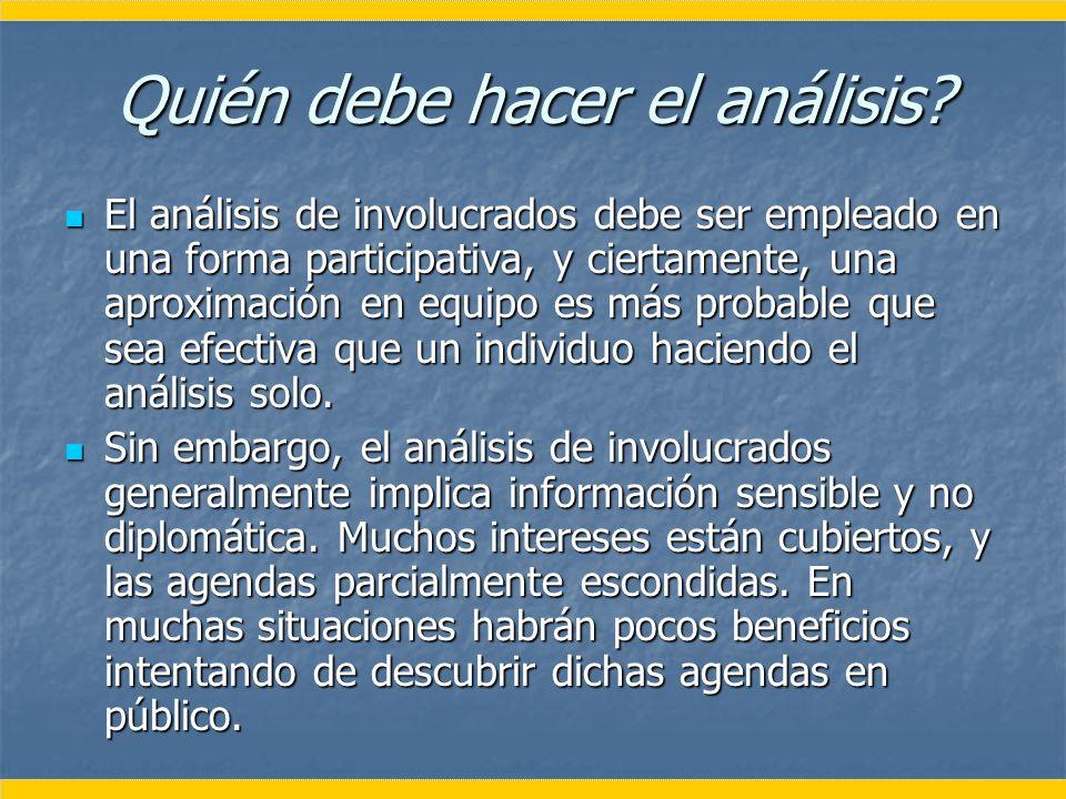 Quién debe hacer el análisis? El análisis de involucrados debe ser empleado en una forma participativa, y ciertamente, una aproximación en equipo es m