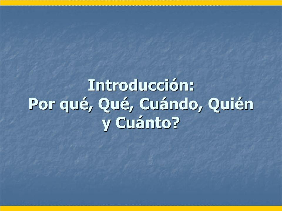 Introducción: Por qué, Qué, Cuándo, Quién y Cuánto?