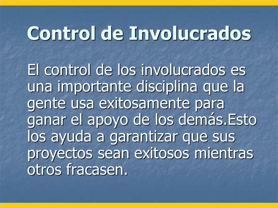 Control de Involucrados El control de los involucrados es una importante disciplina que la gente usa exitosamente para ganar el apoyo de los demás.Est