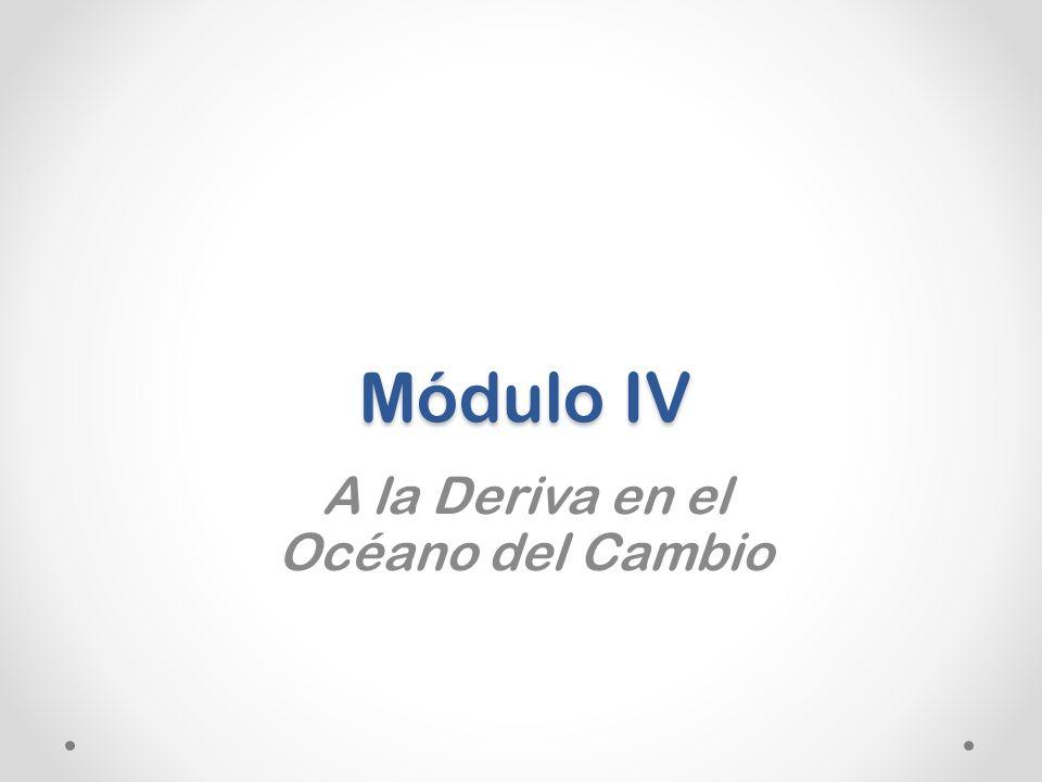 Módulo IV A la Deriva en el Océano del Cambio