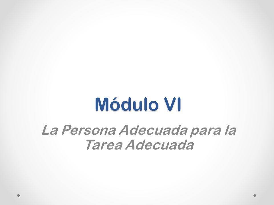 Módulo VI La Persona Adecuada para la Tarea Adecuada