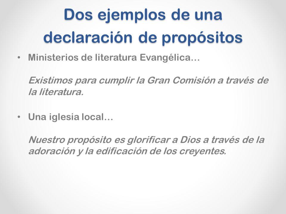 Dos ejemplos de una declaración de propósitos Ministerios de literatura Evangélica… Existimos para cumplir la Gran Comisión a través de la literatura.