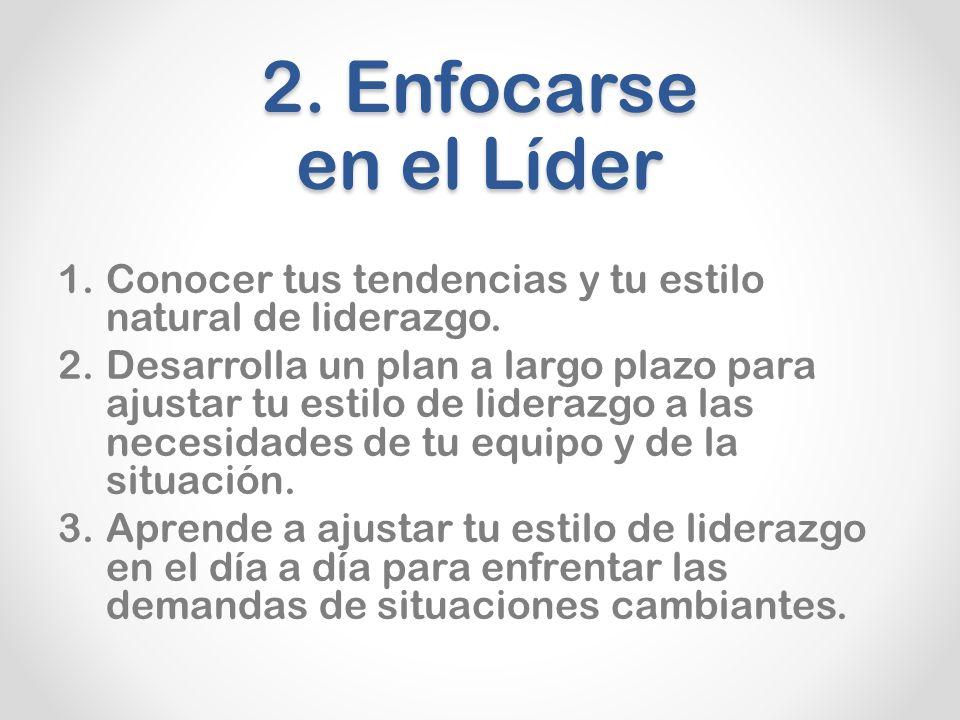 2.Enfocarse en el Líder 1.Conocer tus tendencias y tu estilo natural de liderazgo.