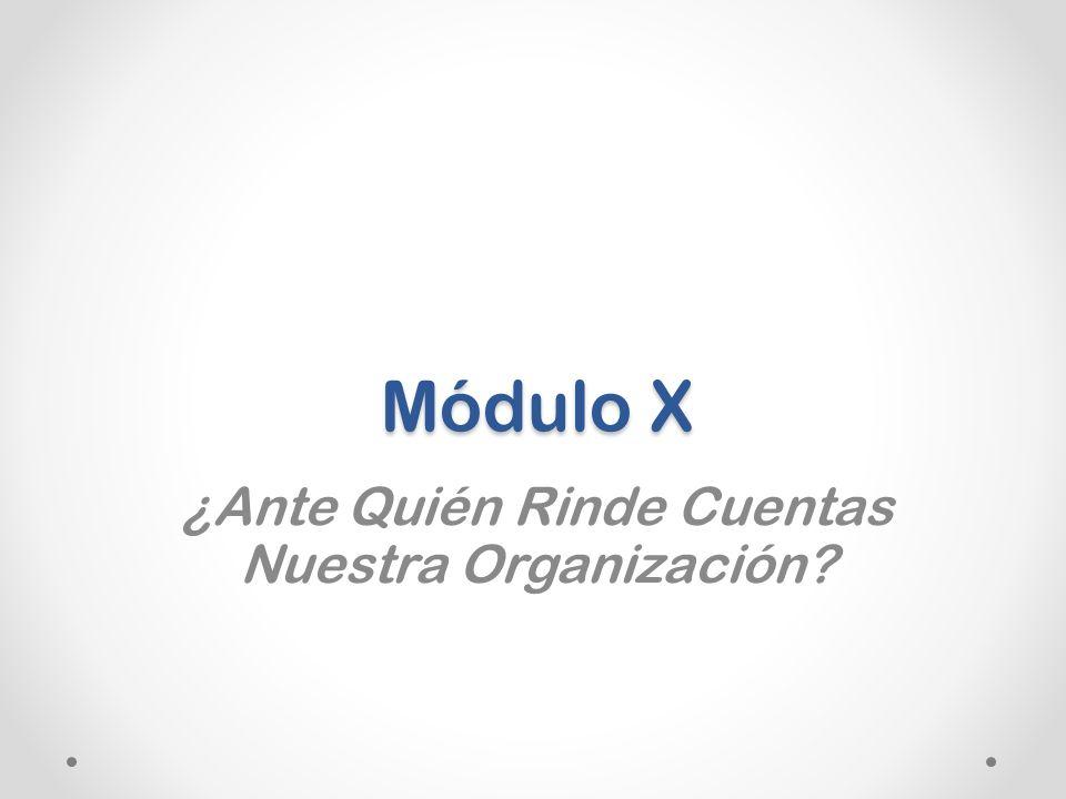 Módulo X ¿Ante Quién Rinde Cuentas Nuestra Organización?