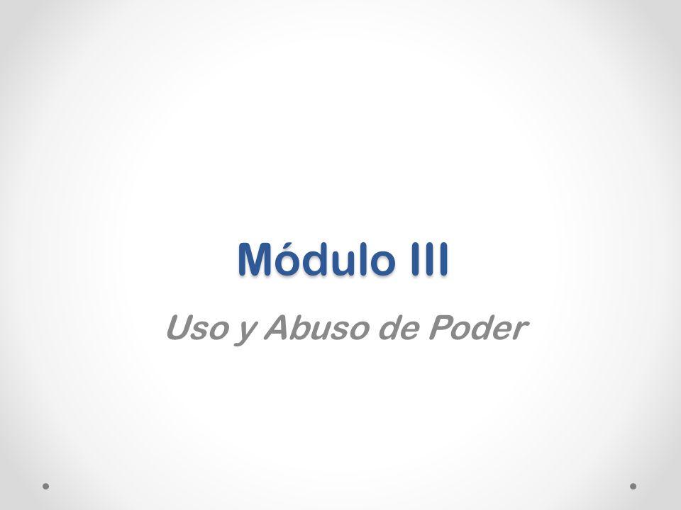 Módulo III Uso y Abuso de Poder