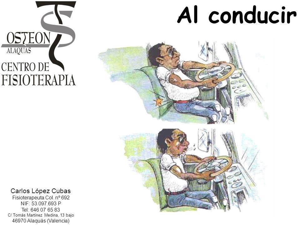 Al conducir Carlos López Cubas Fisioterapeuta Col. nº 692 NIF: 53.097.693 P Tel: 646 07 65 83 C/ Tomás Martínez Medina, 13 bajo 46970 Alaquàs (Valenci