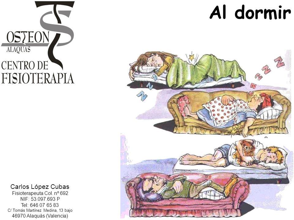 Carlos López Cubas Fisioterapeuta Col. nº 692 NIF: 53.097.693 P Tel: 646 07 65 83 C/ Tomás Martínez Medina, 13 bajo 46970 Alaquàs (Valencia) Al dormir