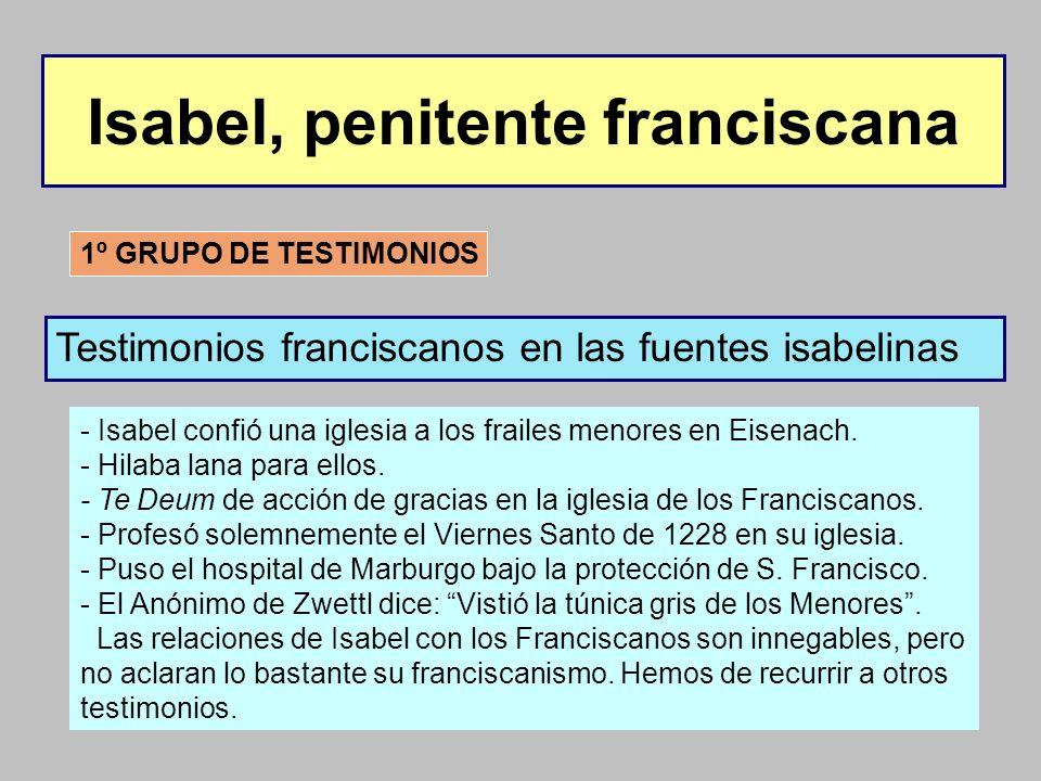 Isabel, penitente franciscana 1º GRUPO DE TESTIMONIOS Testimonios franciscanos en las fuentes isabelinas - Isabel confió una iglesia a los frailes men