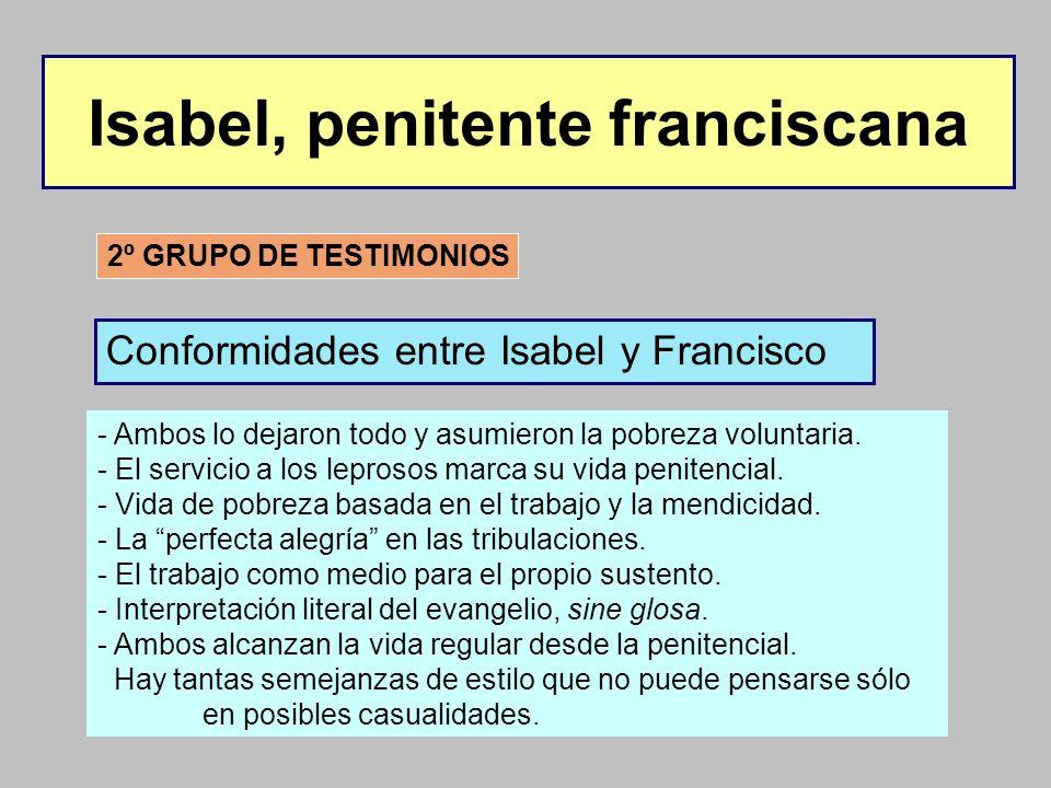 Isabel, penitente franciscana 2º GRUPO DE TESTIMONIOS Conformidades entre Isabel y Francisco - Ambos lo dejaron todo y asumieron la pobreza voluntaria