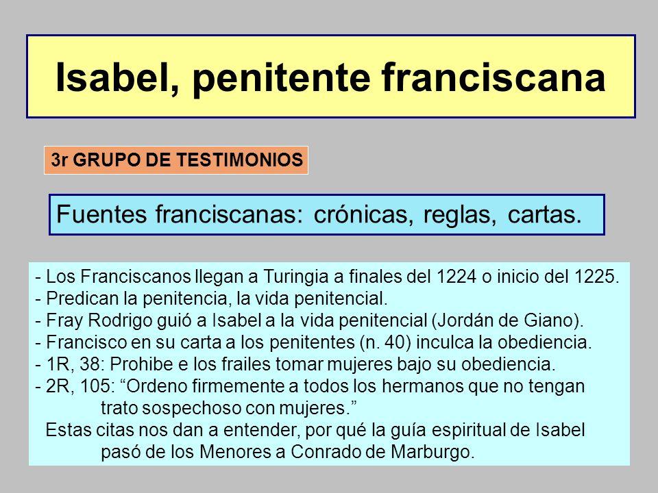 Isabel, penitente franciscana 3r GRUPO DE TESTIMONIOS Fuentes franciscanas: crónicas, reglas, cartas. - Los Franciscanos llegan a Turingia a finales d