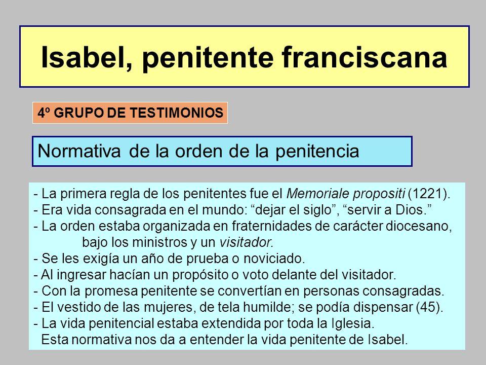 Isabel, penitente franciscana 4º GRUPO DE TESTIMONIOS Normativa de la orden de la penitencia - La primera regla de los penitentes fue el Memoriale pro