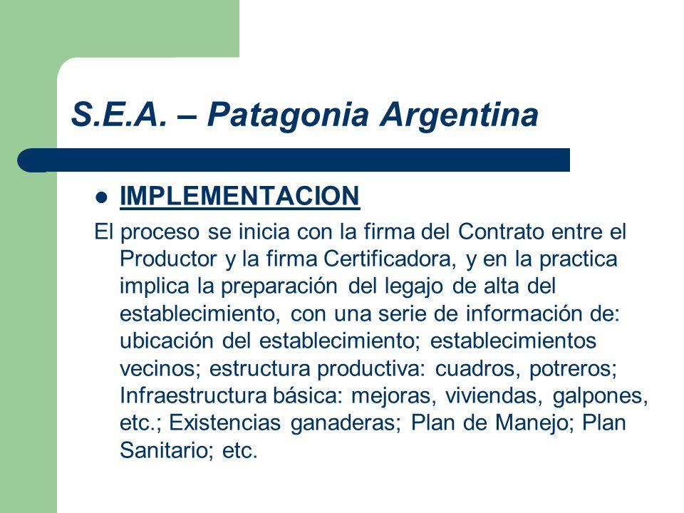 S.E.A. – Patagonia Argentina IMPLEMENTACION El proceso se inicia con la firma del Contrato entre el Productor y la firma Certificadora, y en la practi