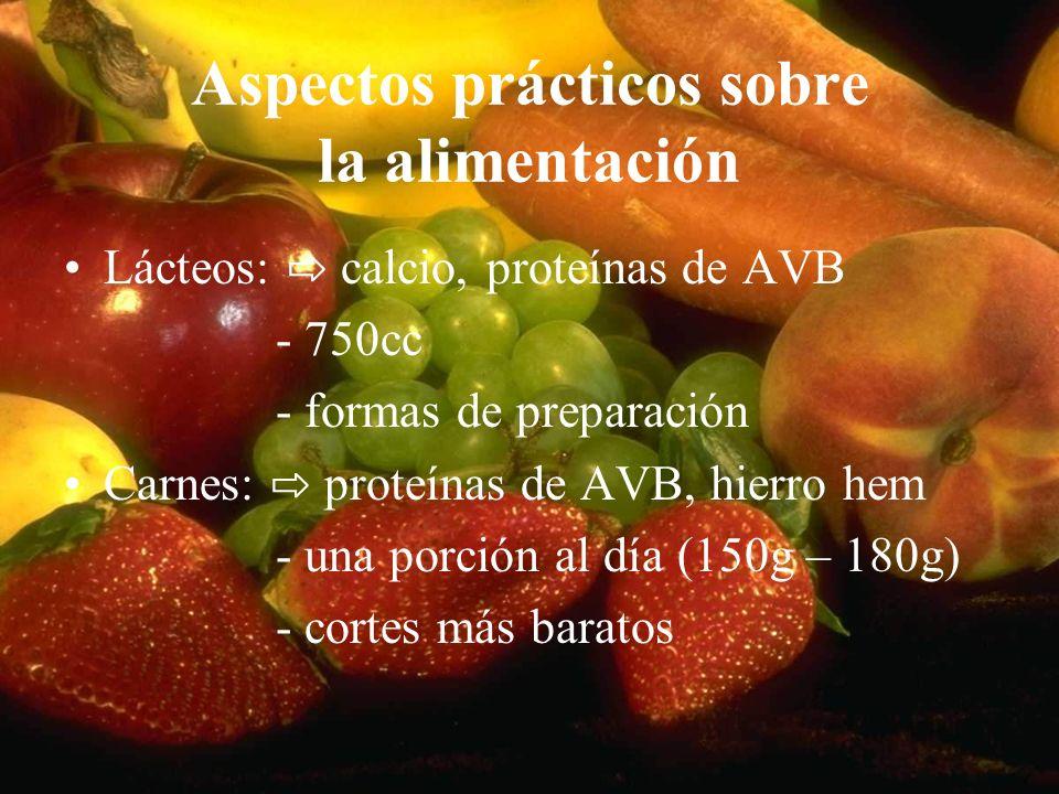 Aspectos prácticos sobre la alimentación Lácteos: calcio, proteínas de AVB - 750cc - formas de preparación Carnes: proteínas de AVB, hierro hem - una
