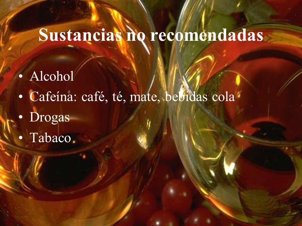 Sustancias no recomendadas Alcohol Cafeína: café, té, mate, bebidas cola Drogas Tabaco