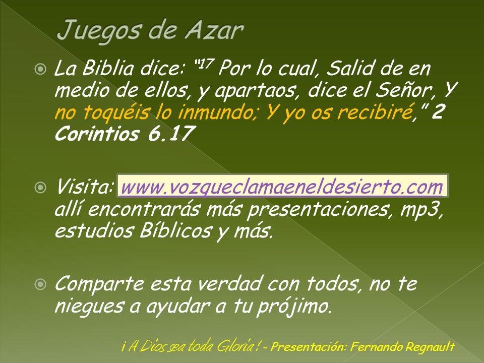 ¡ A Dios sea toda Gloria ! - Presentación: Fernando Regnault La Biblia dice: 17 Por lo cual, Salid de en medio de ellos, y apartaos, dice el Señor, Y
