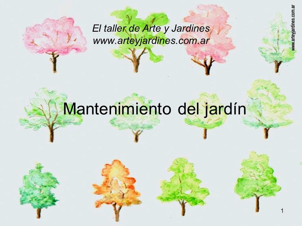 1 El taller de Arte y Jardines www.arteyjardines.com.ar Mantenimiento del jardín