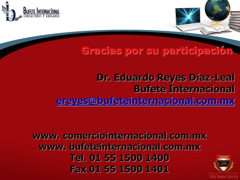 Gracias por su participación Dr. Eduardo Reyes Díaz-Leal Bufete Internacional ereyes@bufeteinternacional.com.mx www. comerciointernacional.com.mx www.