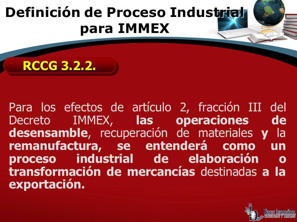 Para los efectos de artículo 2, fracción III del Decreto IMMEX, las operaciones de desensamble, recuperación de materiales y la remanufactura, se ente