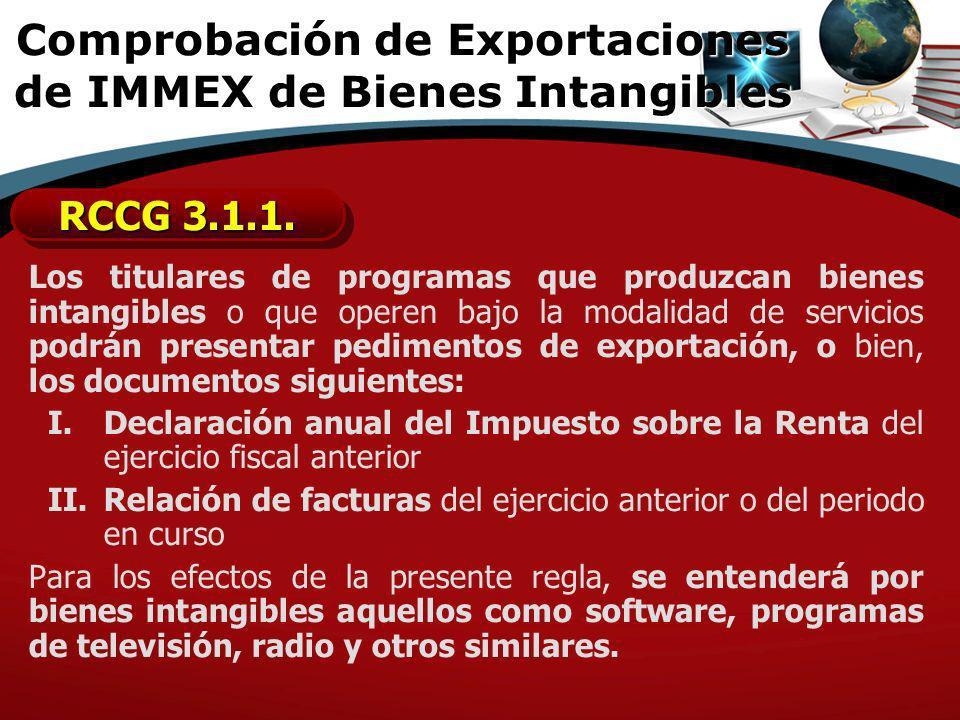 Los titulares de programas que produzcan bienes intangibles o que operen bajo la modalidad de servicios podrán presentar pedimentos de exportación, o