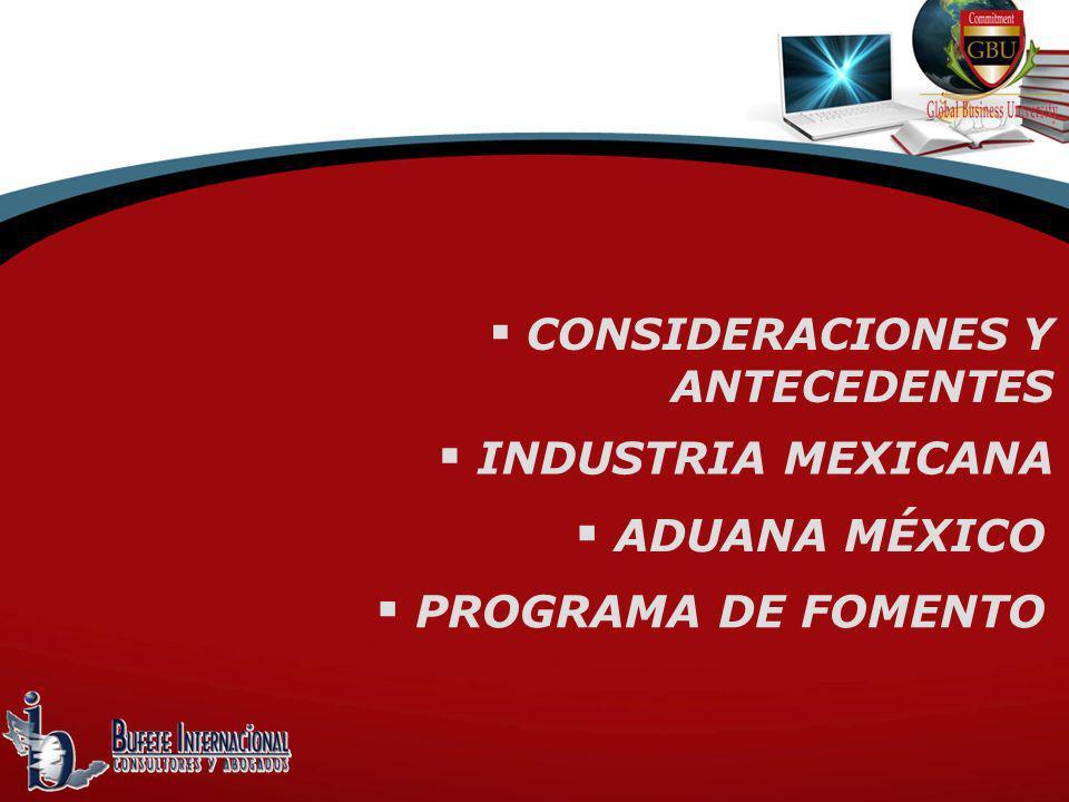 CONSIDERACIONES Y ANTECEDENTES INDUSTRIA MEXICANA ADUANA MÉXICO PROGRAMA DE FOMENTO