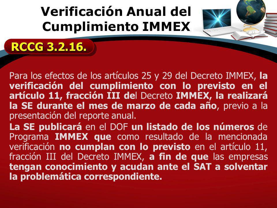 Para los efectos de los artículos 25 y 29 del Decreto IMMEX, la verificación del cumplimiento con lo previsto en el artículo 11, fracción III del Decr