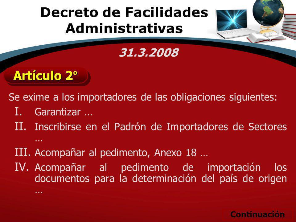 Se exime a los importadores de las obligaciones siguientes: I. Garantizar … II. Inscribirse en el Padrón de Importadores de Sectores … III. Acompañar