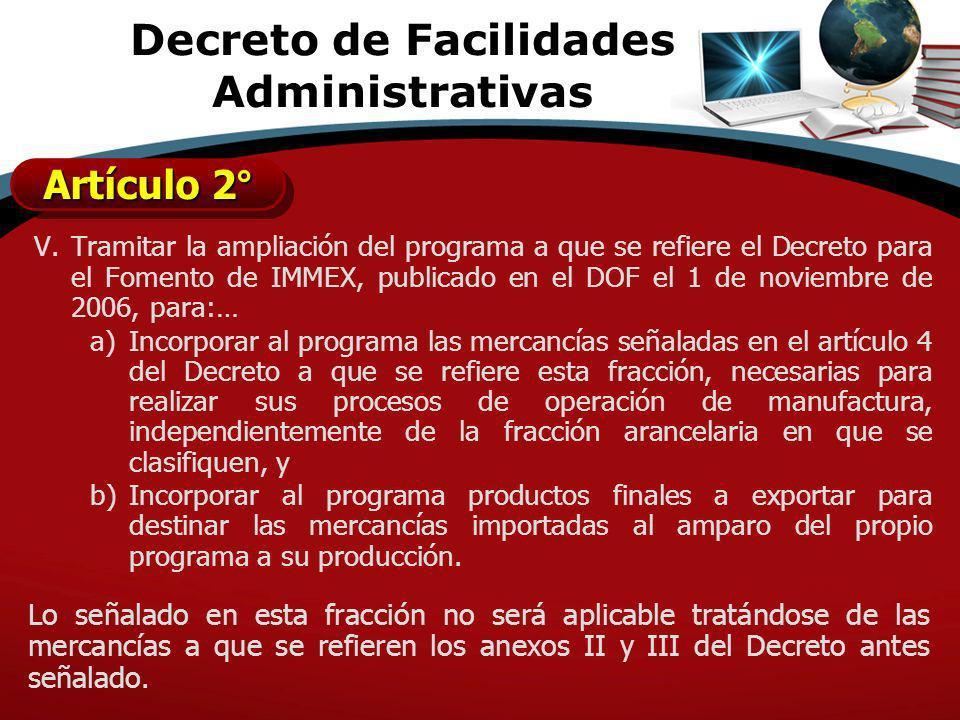 V.Tramitar la ampliación del programa a que se refiere el Decreto para el Fomento de IMMEX, publicado en el DOF el 1 de noviembre de 2006, para:… a)In