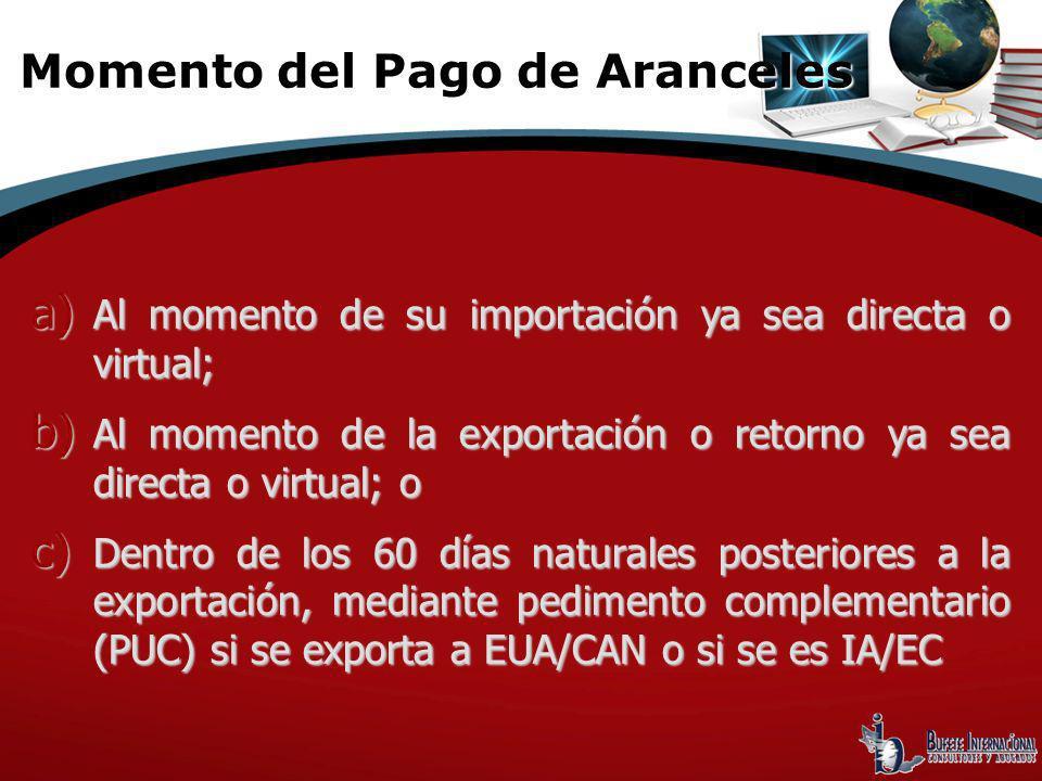 a) Al momento de su importación ya sea directa o virtual; b) Al momento de la exportación o retorno ya sea directa o virtual; o c) Dentro de los 60 dí