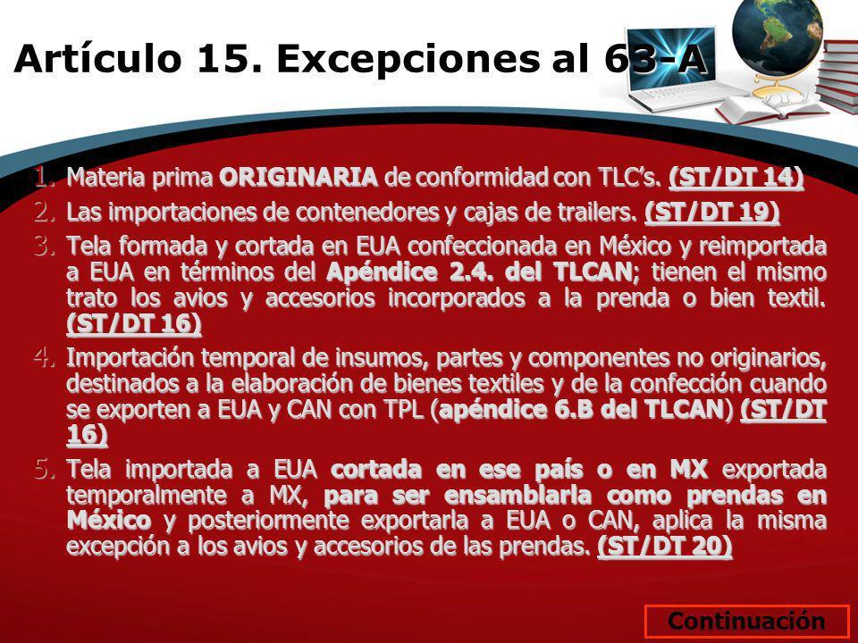 1. Materia prima ORIGINARIA de conformidad con TLCs. (ST/DT 14) 2. Las importaciones de contenedores y cajas de trailers. (ST/DT 19) 3. Tela formada y