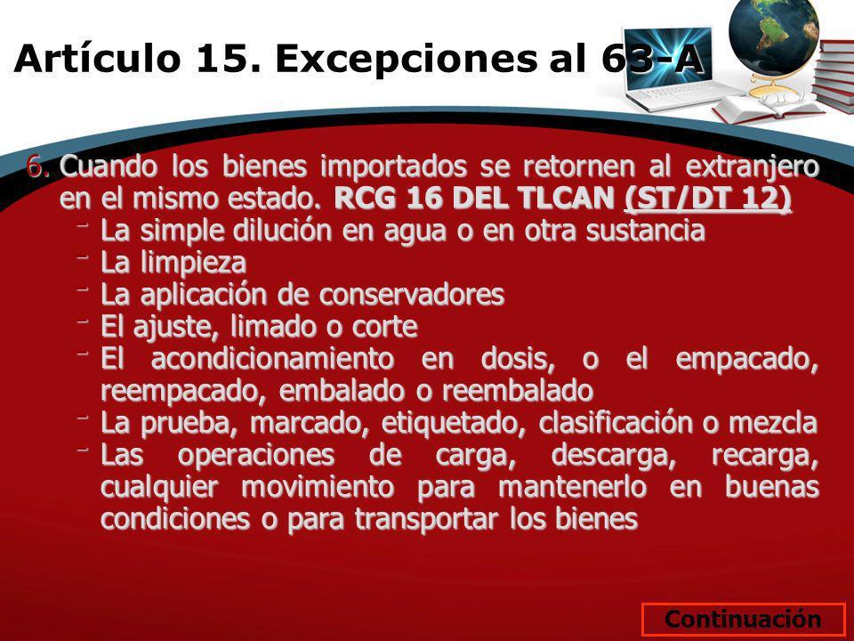 6.Cuando los bienes importados se retornen al extranjero en el mismo estado. RCG 16 DEL TLCAN (ST/DT 12) ־ La simple dilución en agua o en otra sustan