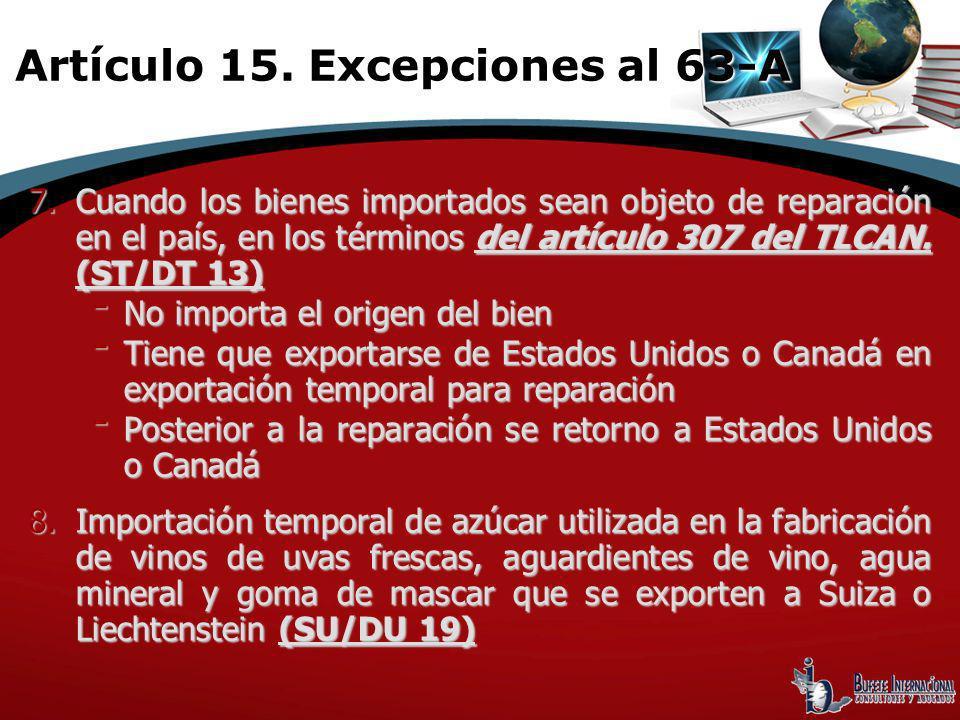 7.Cuando los bienes importados sean objeto de reparación en el país, en los términos del artículo 307 del TLCAN. (ST/DT 13) ־ No importa el origen del