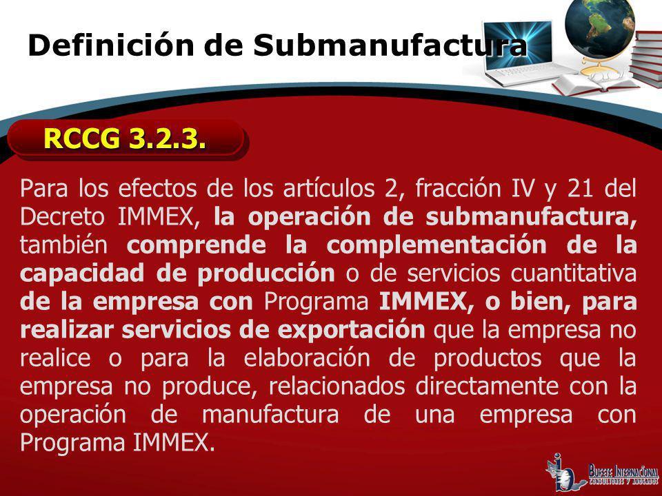 Para los efectos de los artículos 2, fracción IV y 21 del Decreto IMMEX, la operación de submanufactura, también comprende la complementación de la ca