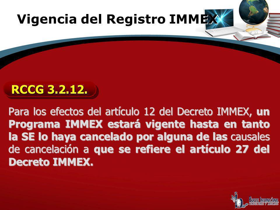 Para los efectos del artículo 12 del Decreto IMMEX, un Programa IMMEX estará vigente hasta en tanto la SE lo haya cancelado por alguna de las causales