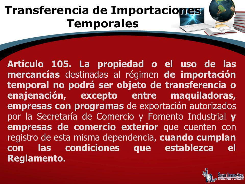 Artículo 105. La propiedad o el uso de las mercancías destinadas al régimen de importación temporal no podrá ser objeto de transferencia o enajenación