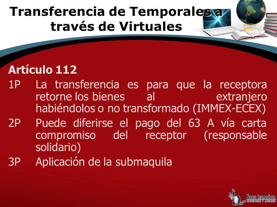 Artículo 112 1PLa transferencia es para que la receptora retorne los bienes al extranjero habiéndolos o no transformado (IMMEX-ECEX) 2PPuede diferirse