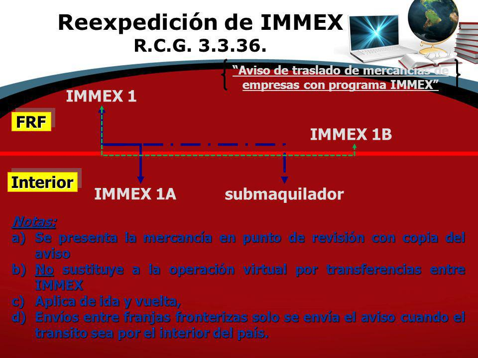 FRFFRF InteriorInterior IMMEX 1 IMMEX 1A submaquilador Aviso de traslado de mercancías de empresas con programa IMMEX Notas: a)Se presenta la mercancí
