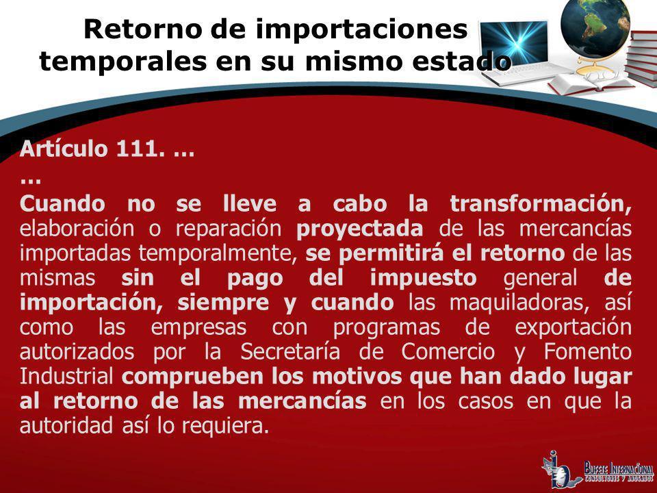 Artículo 111. … … Cuando no se lleve a cabo la transformación, elaboración o reparación proyectada de las mercancías importadas temporalmente, se perm