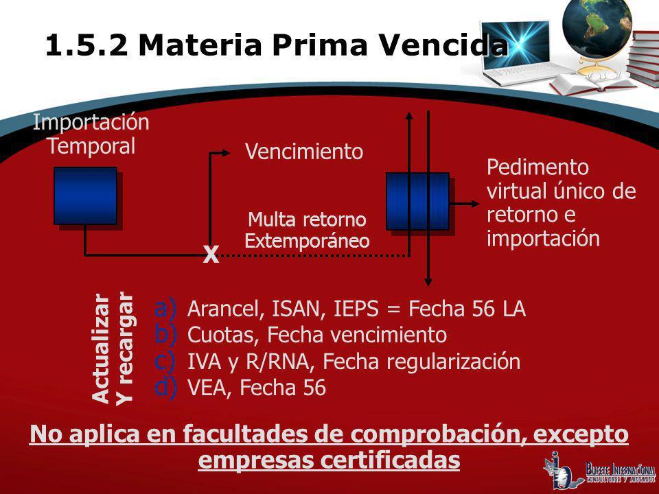 Importación Temporal a) Arancel, ISAN, IEPS = Fecha 56 LA b) Cuotas, Fecha vencimiento c) IVA y R/RNA, Fecha regularización d) VEA, Fecha 56 X Vencimi