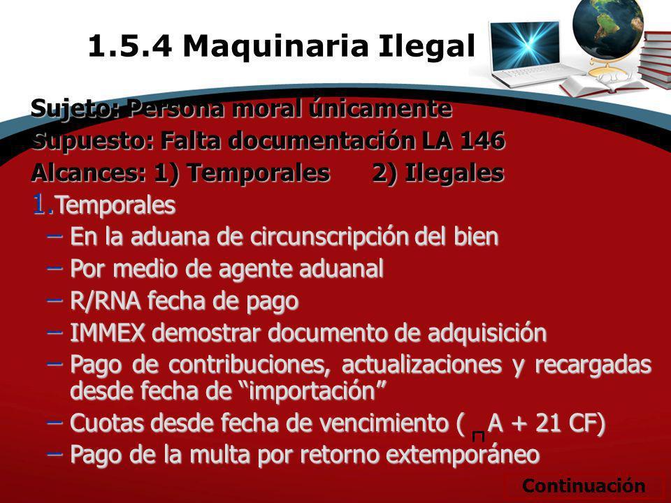 Sujeto: Persona moral únicamente Supuesto: Falta documentación LA 146 Alcances: 1) Temporales 2) Ilegales 1. Temporales En la aduana de circunscripció