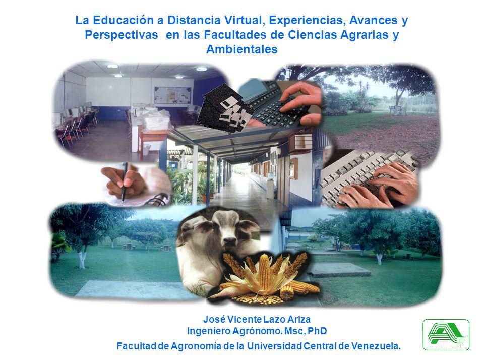 La Educación a Distancia Virtual, Experiencias, Avances y Perspectivas en las Facultades de Ciencias Agrarias y Ambientales José Vicente Lazo Ariza In