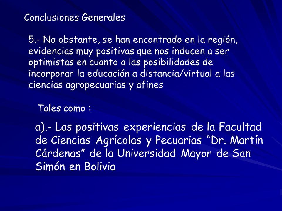 Conclusiones Generales 5.- No obstante, se han encontrado en la región, evidencias muy positivas que nos inducen a ser optimistas en cuanto a las posi