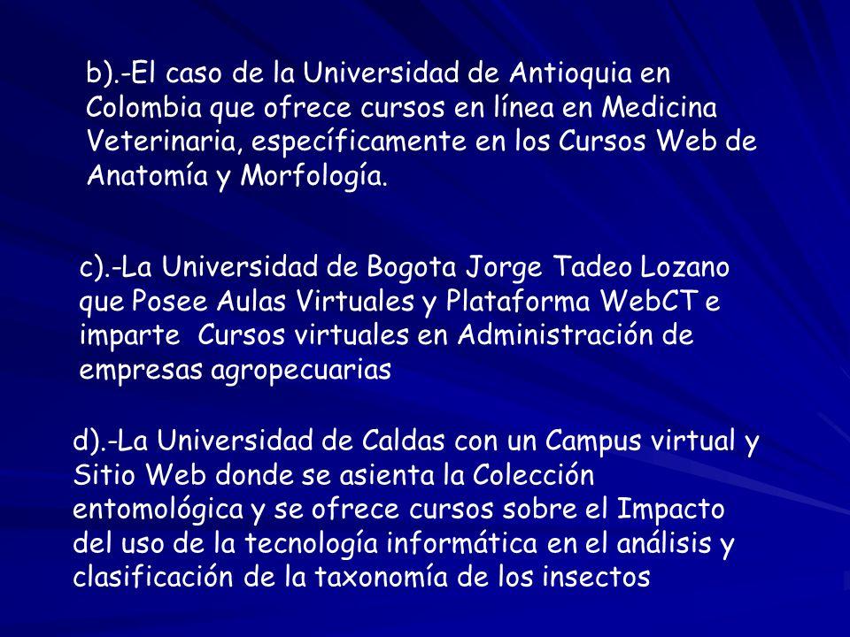 b).-El caso de la Universidad de Antioquia en Colombia que ofrece cursos en línea en Medicina Veterinaria, específicamente en los Cursos Web de Anatom