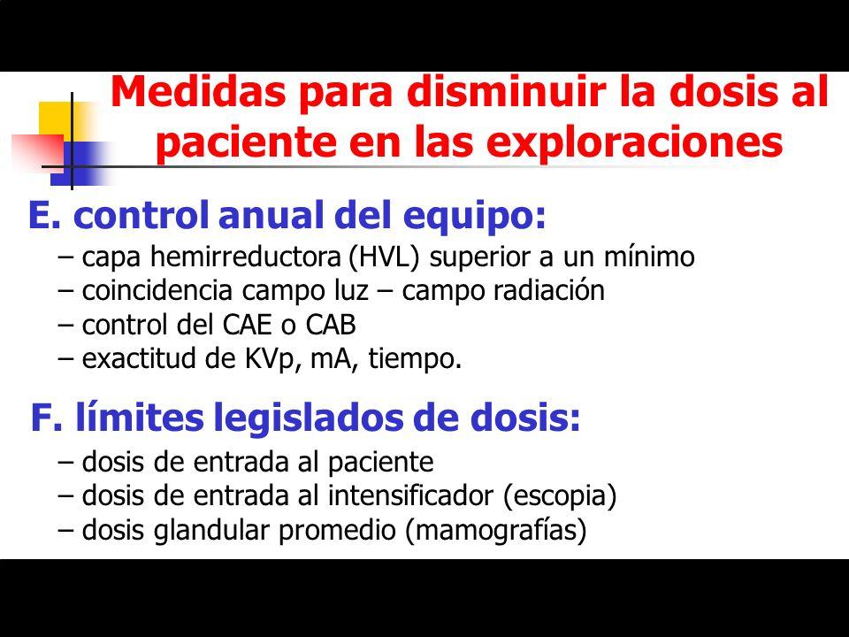 Medidas para disminuir la dosis al paciente en las exploraciones E. control anual del equipo: – capa hemirreductora (HVL) superior a un mínimo – coinc