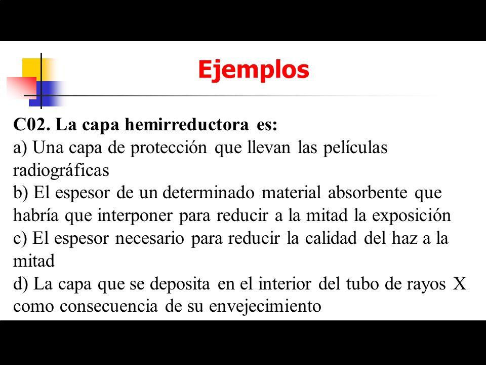 Ejemplos C02. La capa hemirreductora es: a) Una capa de protección que llevan las películas radiográficas b) El espesor de un determinado material abs