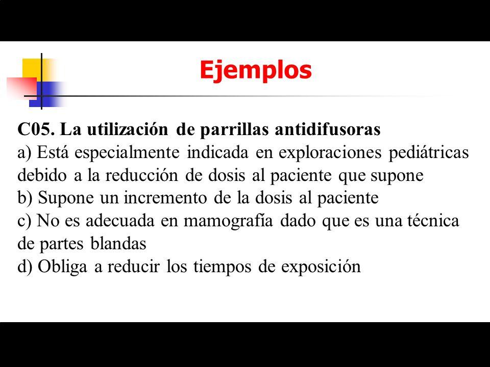 Ejemplos C05. La utilización de parrillas antidifusoras a) Está especialmente indicada en exploraciones pediátricas debido a la reducción de dosis al