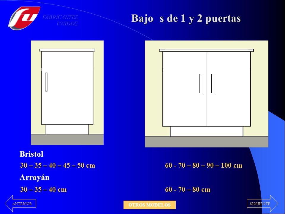 Bajos de 1 y 2 puertas 30 – 35 – 40 – 45 – 50 cm 60 - 70 – 80 – 90 – 100 cm Bristol Arrayán 30 – 35 – 40 cm 60 - 70 – 80 cm SIGUIENTEANTERIOR OTROS MODELOS