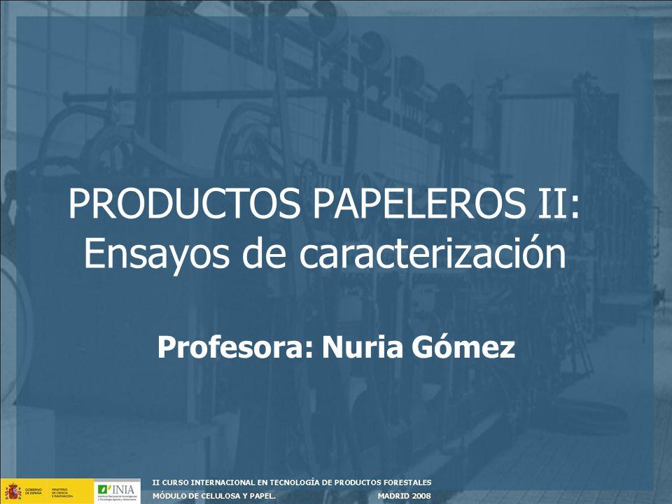 REQUISITOS DE LOS PRODUCTOS PAPELEROS PROPIEDADES DEL PAPEL DEPENDENCIA Proceso de fabricación. Estructura Acabado Composición fibrosa (Tipo de fibras