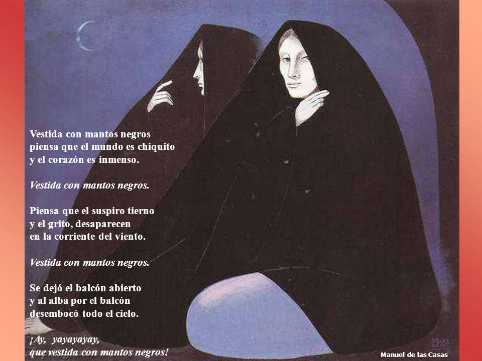 Vestida con mantos negros piensa que el mundo es chiquito y el corazón es inmenso.