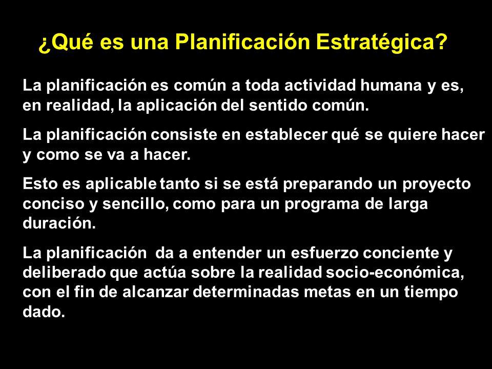 ¿Qué es una Planificación Estratégica? La planificación es común a toda actividad humana y es, en realidad, la aplicación del sentido común. La planif