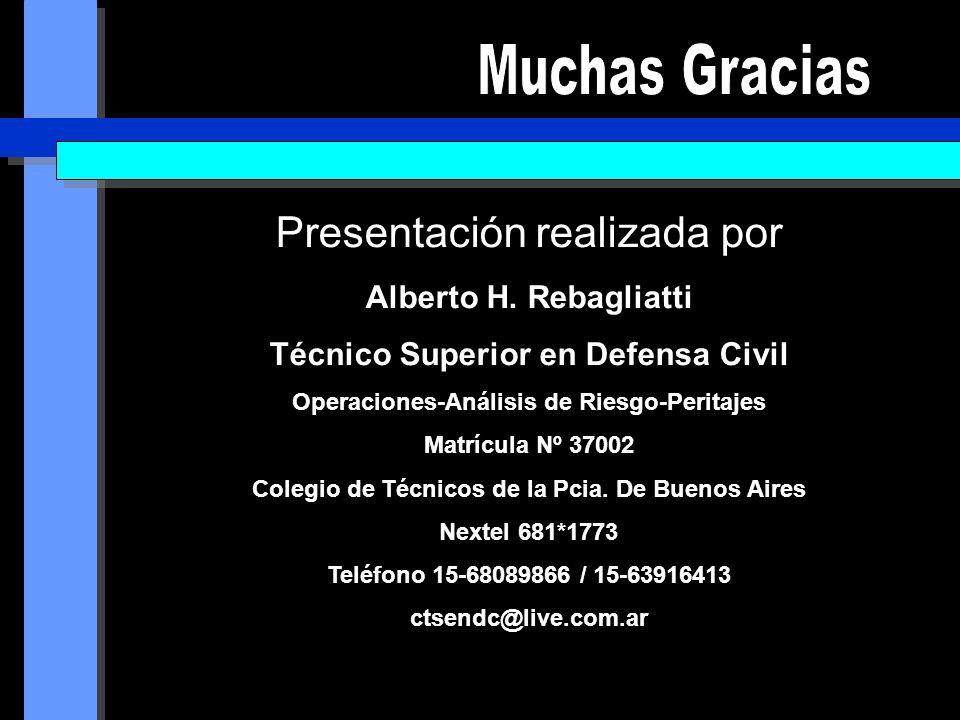 Presentación realizada por Alberto H. Rebagliatti Técnico Superior en Defensa Civil Operaciones-Análisis de Riesgo-Peritajes Matrícula Nº 37002 Colegi